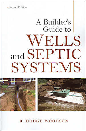 Builders Guide to Wells and Septic Systems Second Edition. R. Dodge Woodson.