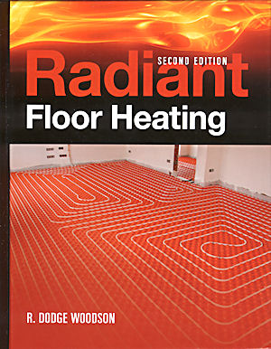 Radiant Floor Heating, Complete Construction. R. Dodge Woodson.