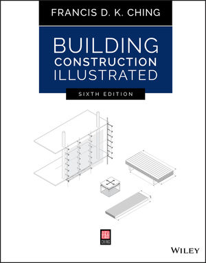 Building Construction Illustrated, 6th Edition. Francis Ching.