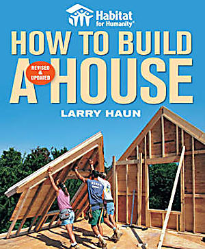 Habitat for Humanity: How to Build a House. Larry Haun.