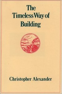 The Timeless Way Of Building. Christopher Alexander.