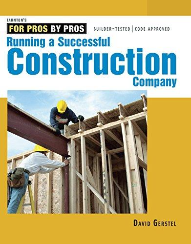 Running A Successful Construction Company (For Pros by Pros series). David Gerstel.