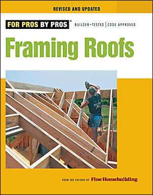 Framing Roofs (For Pros by Pros Series). Fine Homebuilding Magazine.