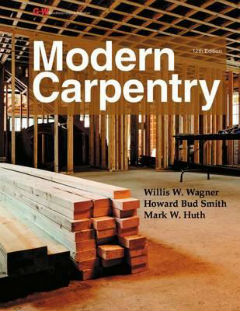 "Modern Carpentry: 12th Edition. Willis H. Wagner, Howard ""Bud"" Smith."