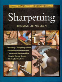 Taunton's Complete Illustrated Guide to Sharpening. Thomas Lie-Nielsen.