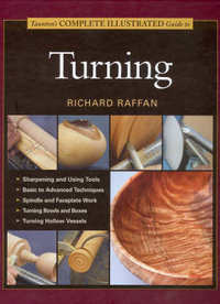 Taunton's Complete Illustrated Guide to Turning. Richard Raffan.