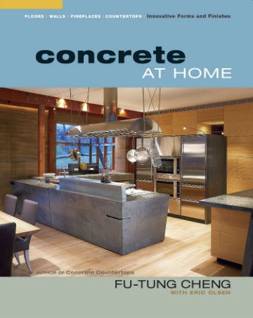 Concrete at Home: Innovative Forms and Finishes: Countertops, Floors, Walls, and Fireplaces. Eric Olsen Fu-Tung Cheng.
