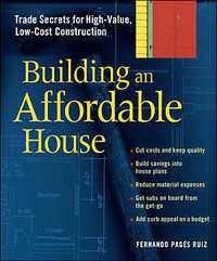 Building an Affordable House: Trade Secrets for High-Value, Low-Cost Construction. Fernando Pages Ruiz.