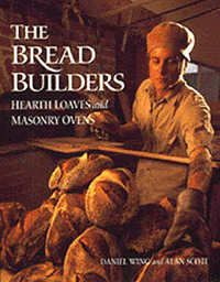 The Bread Builders: Hearth Loaves and Masonry Ovens. Daniel Wing, Alan Scott.