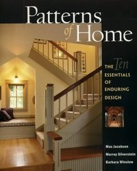 Patterns of Home: The Ten Essentials of Enduring Design. Max Jacobson Murray Silverstein, Barbara Winslow.