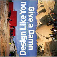 Design Like You Give a Damn: Architectural Responses to Humanitarian Crises. Architecture For Humanity, Cameron Sinclair.