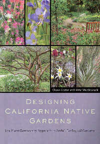 Designing California Native Gardens: The Plant Community Approach to Artful, Ecological Gardens. Glenn Keator, Alrie Middlebrook.