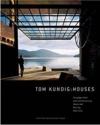 Tom Kundig: Houses. Billie Tsien Dung Ngo, Rick Joy, Steven Holl, Author, Contributor.