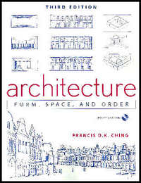 Architecture: Form, Space, and Order. Francis D. K. Ching.