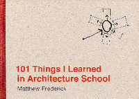101 Things I learned in Architecture School. Matthew Frederick.