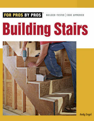 For Pros by Pros: Building Stairs. Andy Engel.
