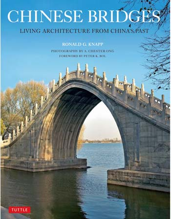 Chinese Bridges: Living Architecture from China's Past. Peter Bol Ronald G. Knapp, A. Chester Ong.
