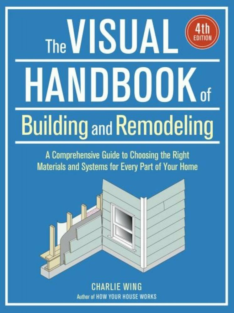 The Visual Handbook of Building and Remodeling. Charlie Wing.