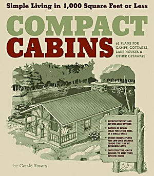 Compact Cabins: Simple Living in 1000 Square Feet or Less. Gerald Rowan.