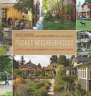 Pocket Neighborhoods. Sarah Susanka Ross Chapin, author, forward.