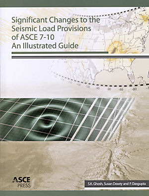 Significant Changes to the Seismic Load Provisions of ASCE 7-10. Ph D. S K. Ghosh, P. E. Susan Dowty, Ph D. Prabuddha Dasgupta, P. E.