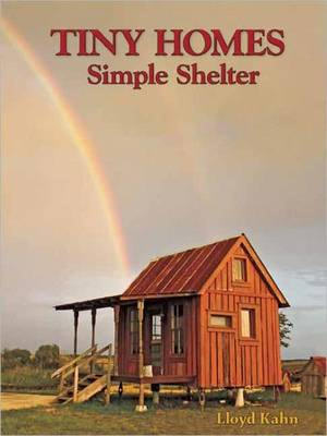 Tiny Homes: Simple Shelter. Lloyd Kahn.