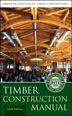 Timber Construction Manual, 6th Edition. American Institute of Timber Construction, AITC.