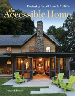 The Accessible Home, Designing for All Ages & Abilities. Deborah Pierce.