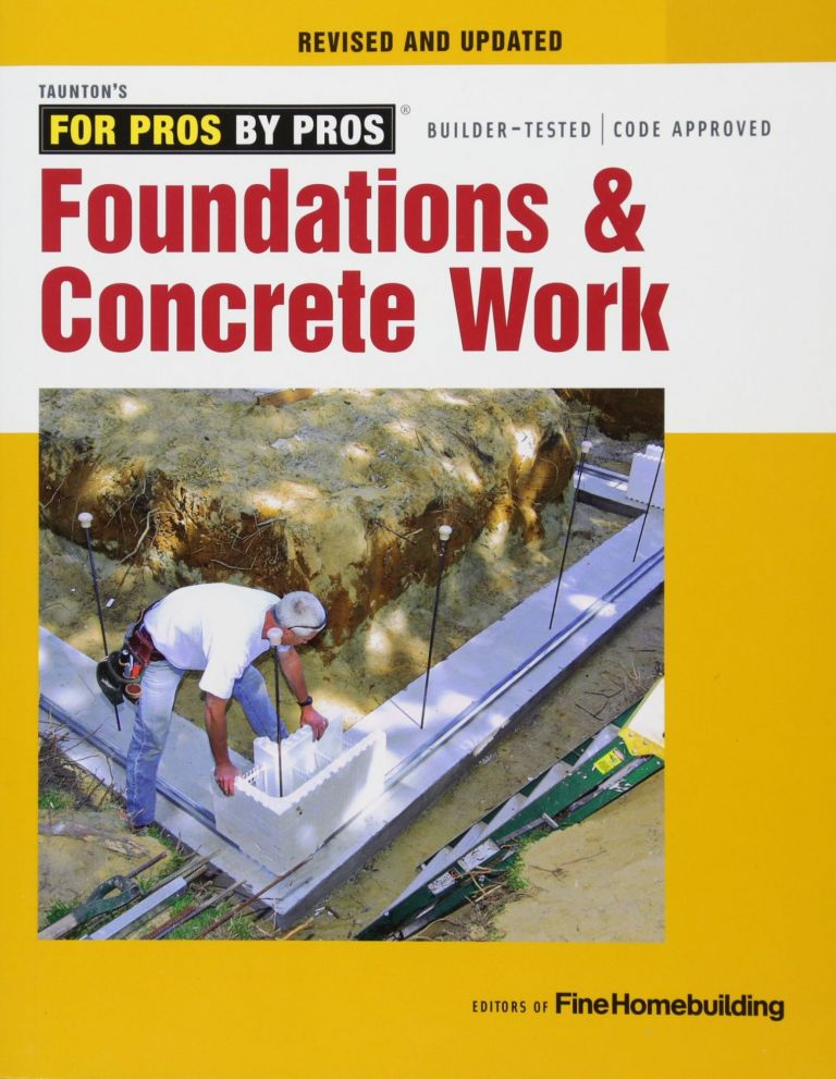 For Pros by Pros: Foundations and Concrete Work. Fine Homebuilding.
