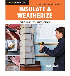 Insulate and Weatherize (Build Like a Pro Series). Bruce Harley.