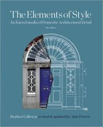 Elements of Style: An Encyclopedia of Domestic Architectural Detail 4th ed. Stephen Calloway.