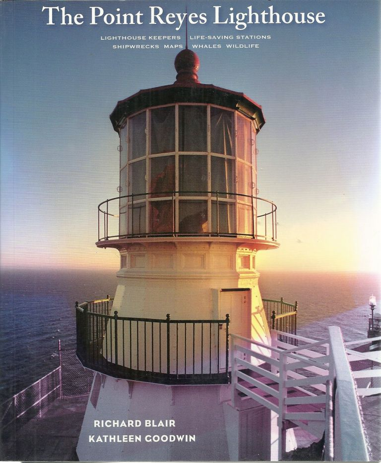 Reyes of Light: The Point Reyes Lighthouse and the National Seashore. Kathleen Goodwin Richard Blair.
