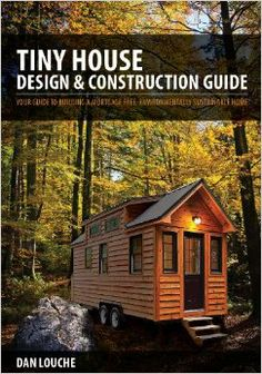 Tiny House: Design & Construction Guide. Dan Louch.