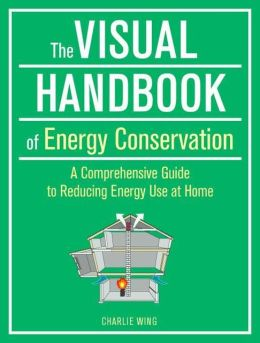 The Visual Handbook of Energy Conservation. Charlie Wing.