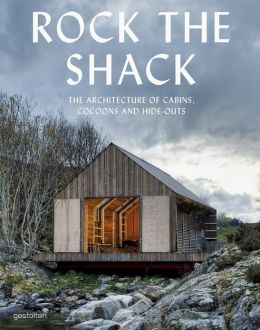Rock the Shack: The Architecture of Cabins, Cocoons and Hide-Outs. S. Ehmann.