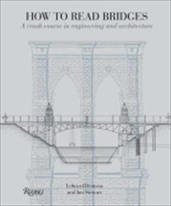 How to Read Bridges: A Crash Course in Engineering and Architecture. Edward Denison.