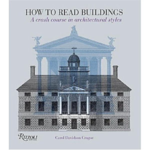 How to Read Buildings: A Crash Course in Architectural Styles. Carol Davidson Cragoe.