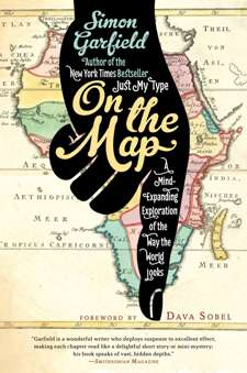 On the Map: A Mind-Expanding Exploration of the Way the World Looks. Simon Garfield.
