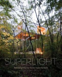 Superlight: Rethinking How Our Homes Impact the Earth. Phyllis Richardson.