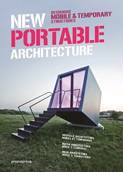 New Portable Architecture: Designing Mobile & Temporary Structures. Wang Sahoqiang.