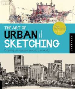 The Art of Urban Sketching: Drawing on Location Around the World. Gabriel Campanario.