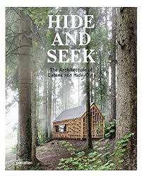 Hide and Seek: The Architecture of Cabins and Hideouts. Sofia Borges, Sven Ehmann, Robert Klanten.