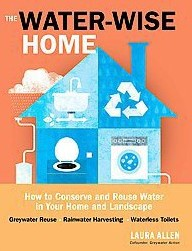 The Water-Wise Home: How to Conserve, Capture, and Reuse Water in Your Home and Landscape. Laura Allen.
