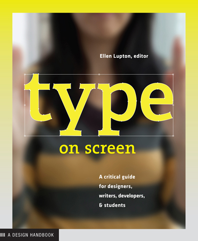 Type on Screen: A Critical Guide for Designers, Writers, Developers, and Students. Ellen Lupton.