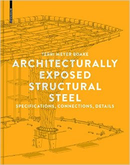 Architecturally Exposed Structural Steel: Specifications, Connections, Details. Terri Meyer Boake, Terri, Meyer Boake, Author.