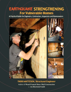 Earthquake Strengthening for Vulnerable Homes: A Practical Guide for Engineers, Contractors, Inspectors and Homeowners. Thor Matteson.