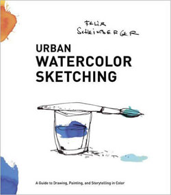 Urban Watercolor Sketching: A Guide to Drawing, Painting, and Storytelling in Color. Felix Scheinberger.