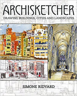 ARCHISKETCHER; Drawing Buildings, Cities, and Urban Landscapes. Simone Ridyard.
