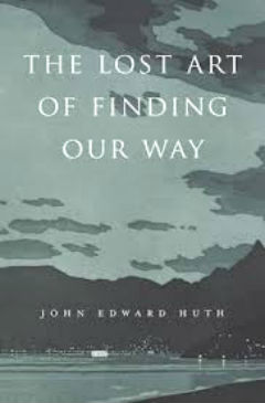 The Lost Art of Finding Our Way. John Edward Huth.