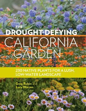 Drought Defying California Garden. Lucy Warren Greg Rubin.